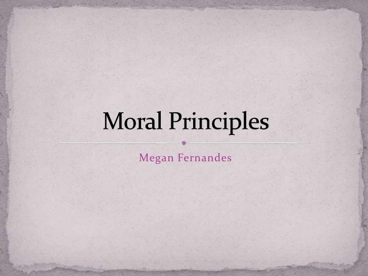 Megan Fernandes<br />Moral Principles<br />