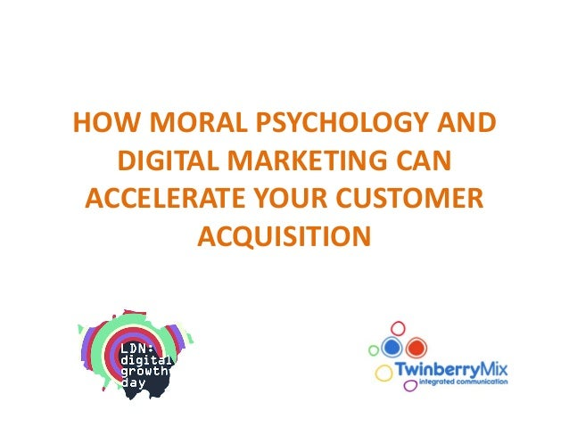 HOW MORAL PSYCHOLOGY AND DIGITAL MARKETING CAN ACCELERATE YOUR CUSTOMER ACQUISITION