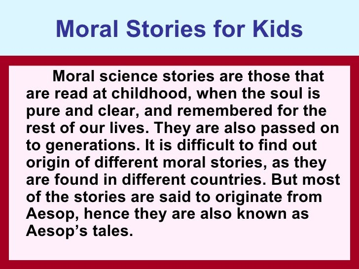 Moral Stories for Kids     Moral science stories are those that are read at childhood, when the soul is pure and clear, an...