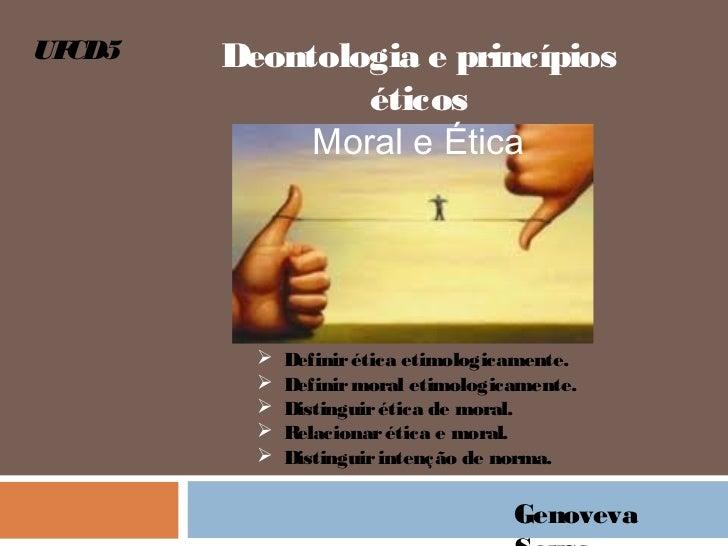 UFCD5   Deontologia e princípios                éticos             Moral e Ética             Definir ética etimologicamen...