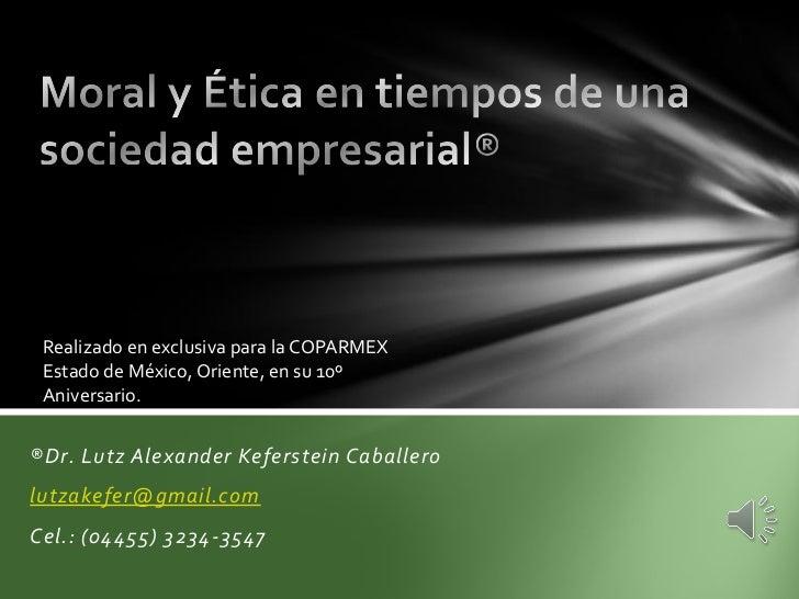 Realizado en exclusiva para la COPARMEX Estado de México, Oriente, en su 10º Aniversario.®Dr. Lutz Alexander Keferstein Ca...
