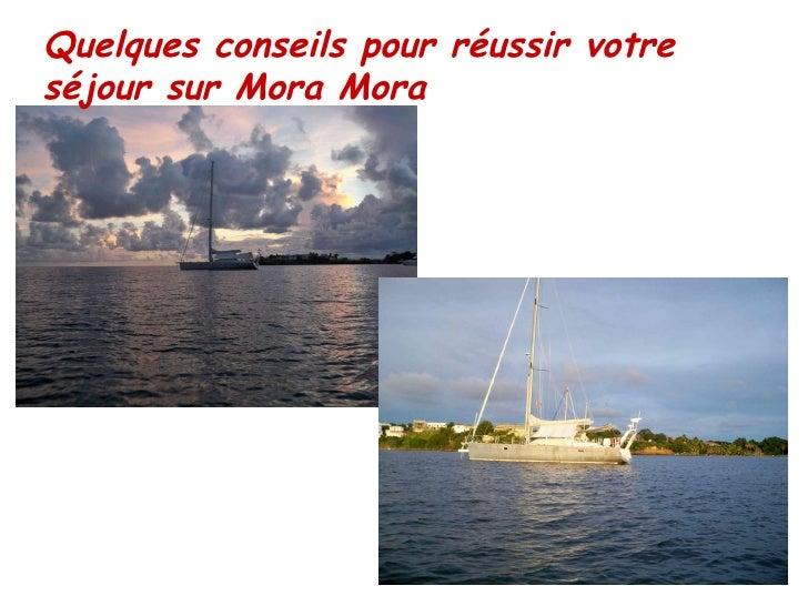 Quelques conseils pour réussir votre séjour sur Mora Mora
