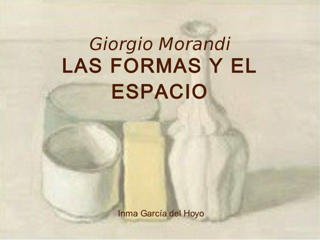 Giorgio MorandiLAS FORMAS Y EL    ESPACIO     Inma García del Hoyo