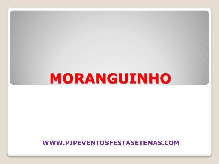 MORANGUINHO    WWW.PIPEVENTOSFESTASETEMAS.COM