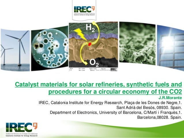 Catalyst materials for solar refineries, synthetic fuels and procedures for a circular economy of the CO2 J.R.Morante IREC...