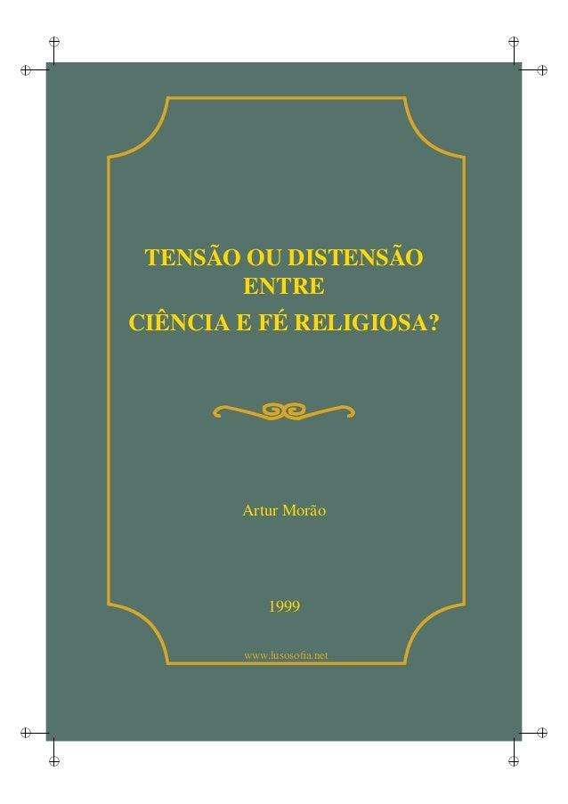 i i i i i i i i www.lusosofia.net TENSÃO OU DISTENSÃO ENTRE CIÊNCIA E FÉ RELIGIOSA? Artur Morão 1999