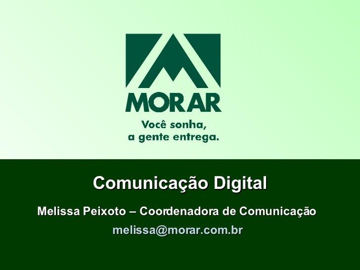 Comunicação Digital Melissa Peixoto – Coordenadora de Comunicação  [email_address]