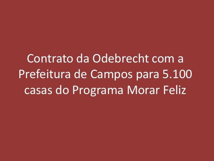 Contrato da Odebrecht com aPrefeitura de Campos para 5.100 casas do Programa Morar Feliz