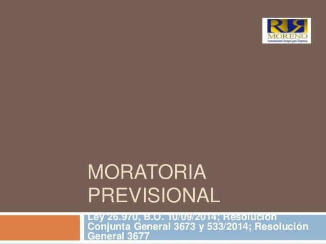 MORATORIA PREVISIONAL Ley 26.970, B.O. 10/09/2014; Resolución Conjunta General 3673 y 533/2014; Resolución General 3677