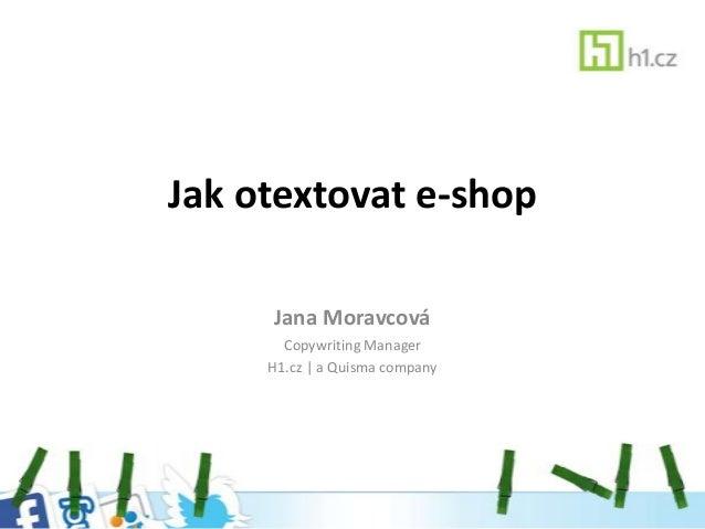 Jak otextovat e-shop Jana Moravcová Copywriting Manager H1.cz | a Quisma company