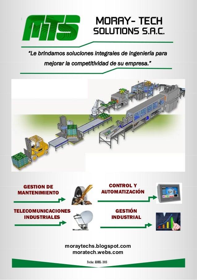 """Fecha: ABRIL 2015 MORAY- TECH SOLUTIONS S.A.C. """"Le brindamos soluciones integrales de ingeniería para mejorar la competiti..."""