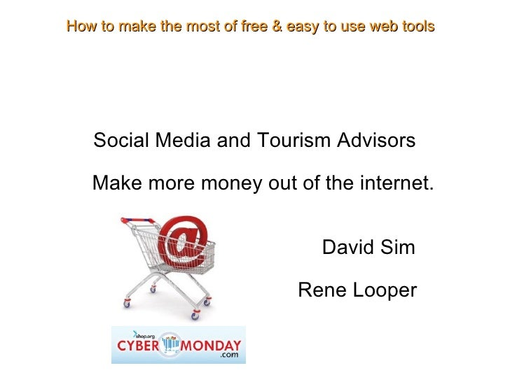Social Media and Tourism Advisors Make more money out of the internet. David Sim Rene Looper How to make the most of free ...