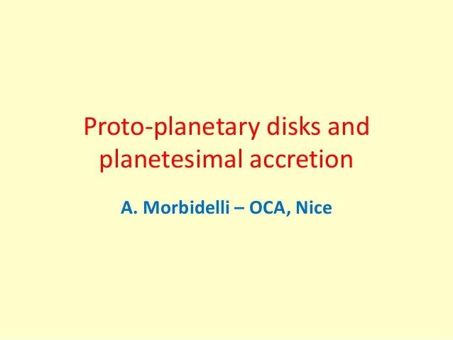 Proto-planetary disks and planetesimal accretion A. Morbidelli – OCA, Nice