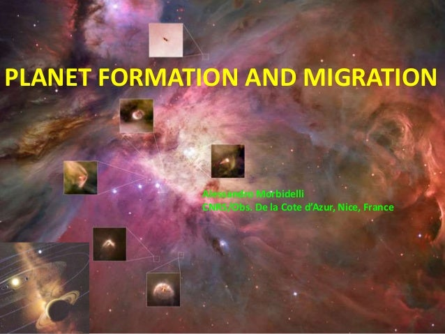 PLANET FORMATION AND MIGRATION Alessandro Morbidelli CNRS/Obs. De la Cote d'Azur, Nice, France