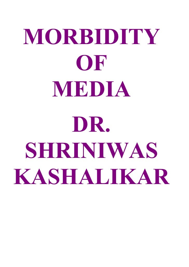 MORBIDITY    OF  MEDIA     DR.  SHRINIWAS KASHALIKAR