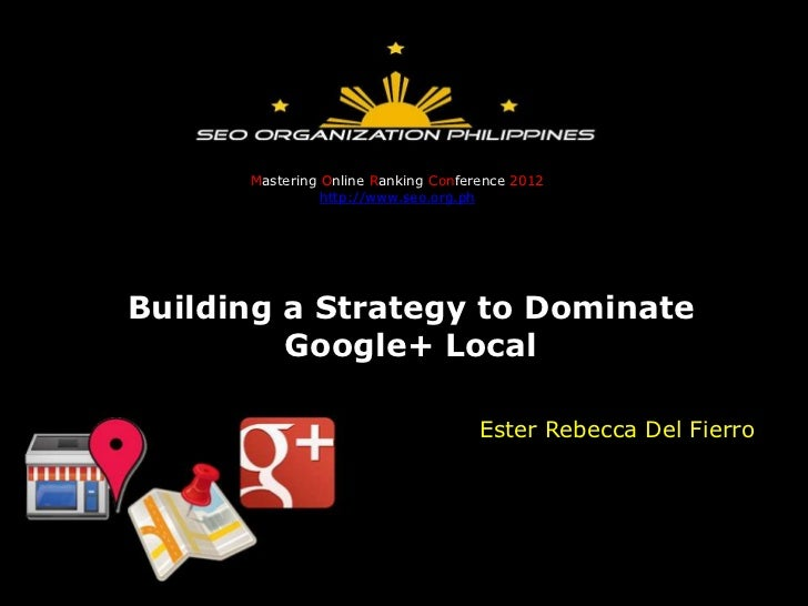 Mastering Online Ranking Conference 2012                http://www.seo.org.phBuilding a Strategy to Dominate         Googl...