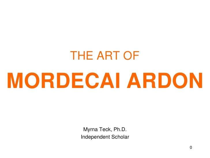 THE ART OF <br />MORDECAI ARDON<br />Myrna Teck, Ph.D. <br />Independent Scholar<br />0<br />