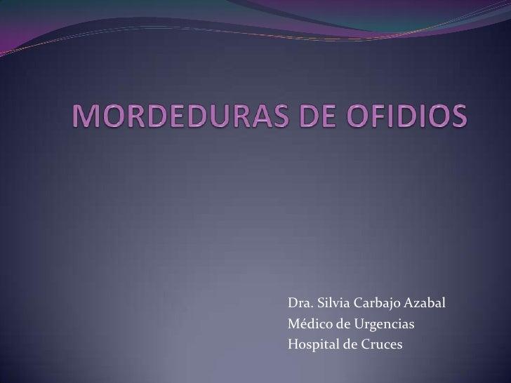 MORDEDURAS DE OFIDIOS<br />Dra. Silvia Carbajo Azabal<br />Médico de Urgencias<br />Hospital de Cruces<br />