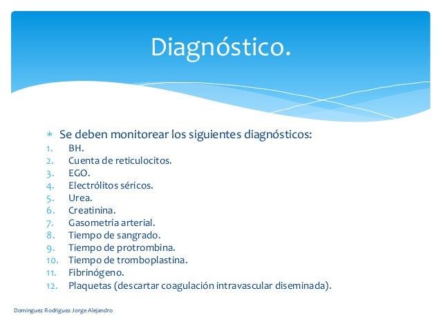 Diagnóstico.                 Se deben monitorear los siguientes diagnósticos:           1.      BH.           2.      Cuen...