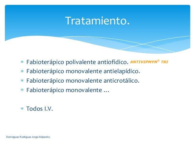 Tratamiento.                Fabioterápico polivalente antiofídico.                Fabioterápico monovalente antielapídico....