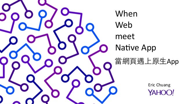 CONFIDENTIAL & PROPRIETARY Page  Title SUBTITLE 1 When     Web   meet     Na6ve  App Eric  Chuang 當網⾴頁遇上原⽣...