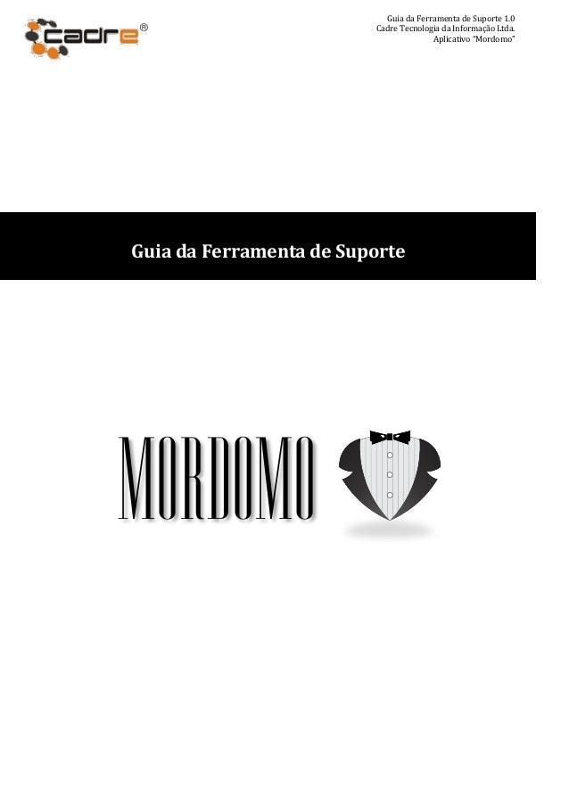 Guia da Ferramenta de Suporte 1.0®                        Cadre Tecnologia da Informação Ltda.                            ...