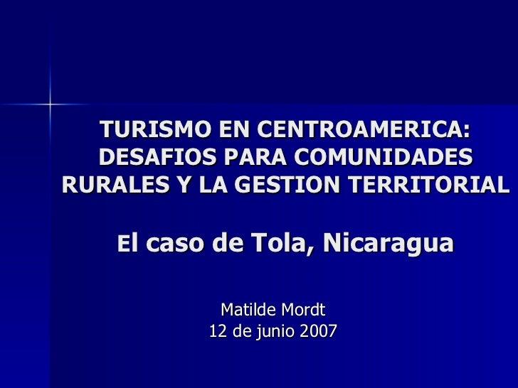 TURISMO EN CENTROAMERICA: DESAFIOS PARA COMUNIDADES RURALES Y LA GESTION TERRITORIAL E l caso de Tola, Nicaragua Matilde M...