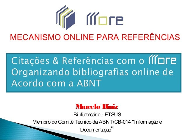 """Marcelo Diniz Bibliotecário - ETSUS Membro do ComitêTécnico daABNT/CB-014 """"Informação e Documentação"""" MECANISMO ONLINE PAR..."""