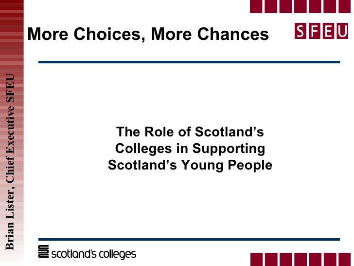 More Choices, More Chances The Role of Scotland's Colleges in Supporting Scotland's Young People