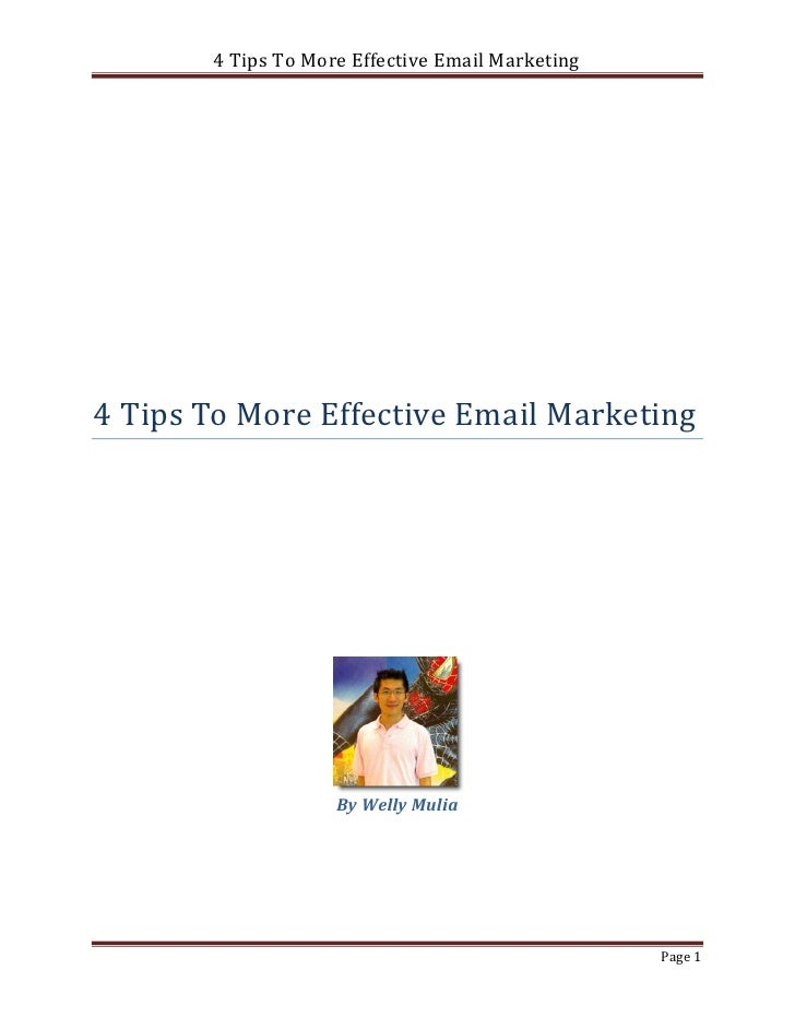 4 Tips To More Effective Email Marketing4 Tips To More Effective Email Marketing                    By Welly Mulia        ...