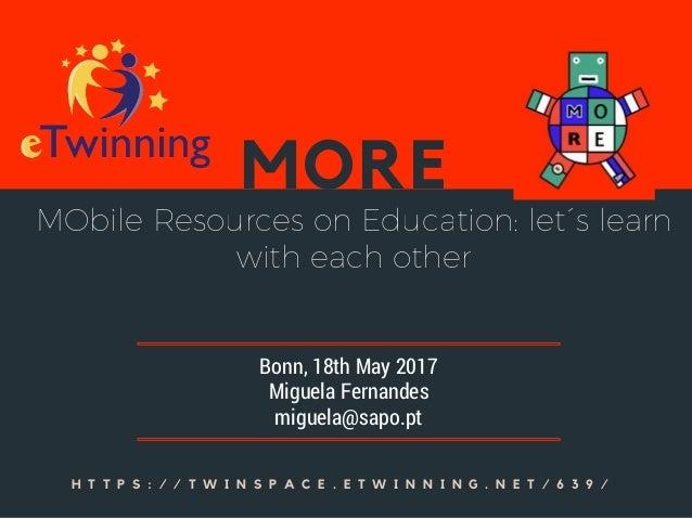 MORE H T T P S : / / T W I N S P A C E . E T W I N N I N G . N E T / 6 3 9 / Bonn, 18th May 2017 Miguela Fernandes miguela...