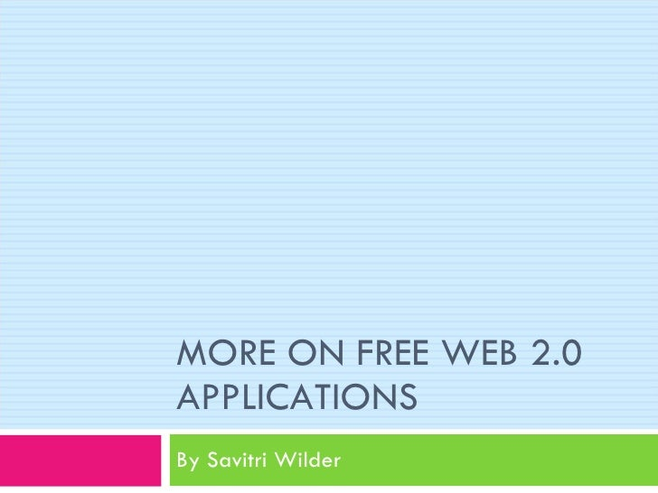 MORE ON FREE WEB 2.0 APPLICATIONS By Savitri Wilder
