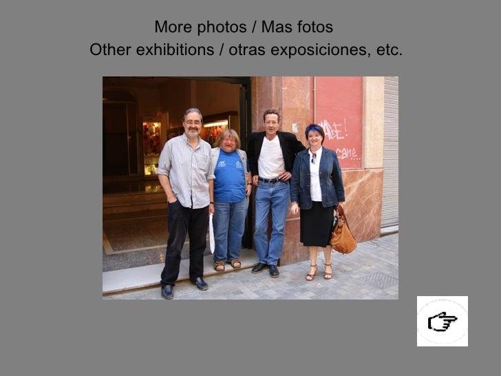 More photos / Mas fotos  Other exhibitions / otras exposiciones, etc.