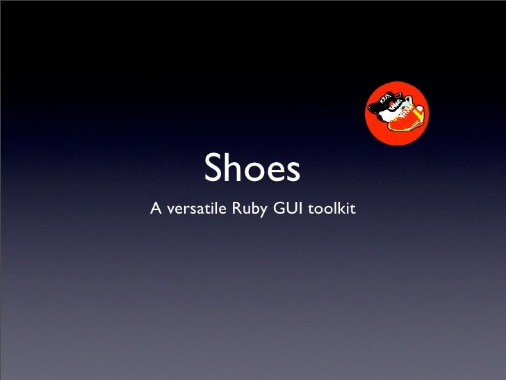 Shoes A versatile Ruby GUI toolkit