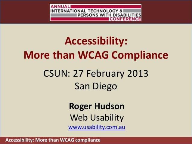 CSUN 2013              Accessibility:       More than WCAG Compliance               CSUN: 27 February 2013                ...