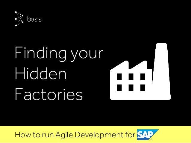 Finding your Hidden Factories How to run Agile Development for SAP