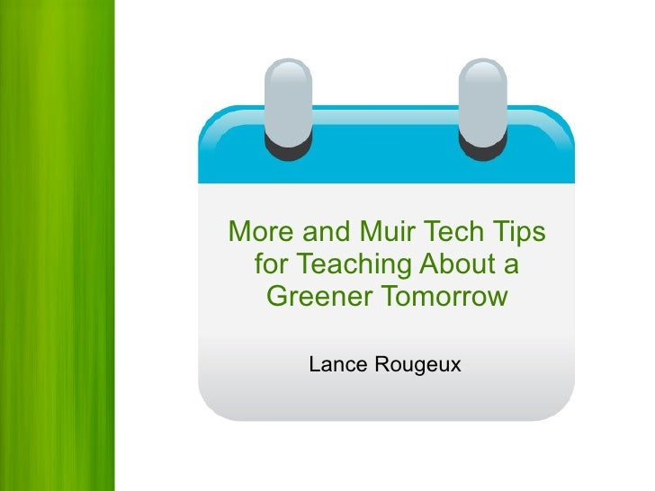 More and Muir Tech Tips for Teaching About a Greener Tomorrow Lance Rougeux