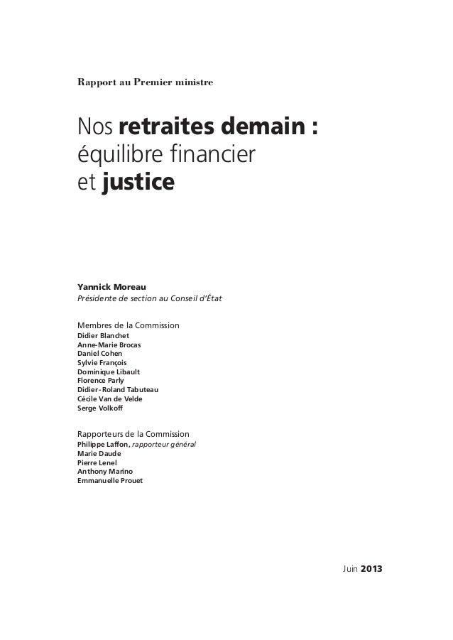 juin 2013Rapport au Premier ministreNos retraites demain :équilibre financieret justiceYannick MoreauPrésidente de section...