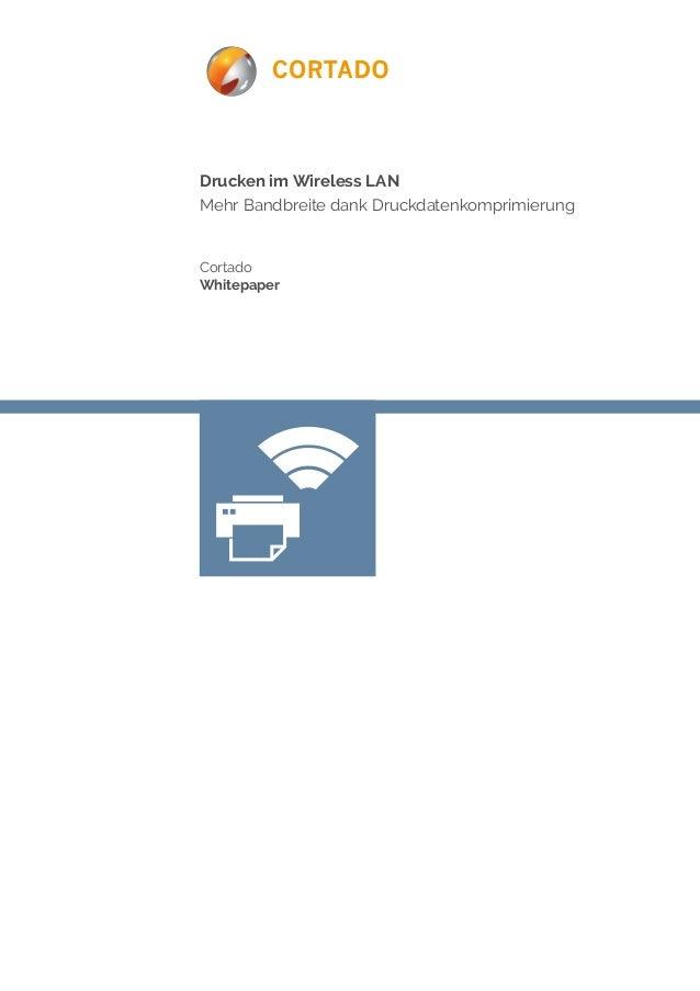 Drucken im Wireless LAN Mehr Bandbreite dank Druckdatenkomprimierung Cortado Whitepaper