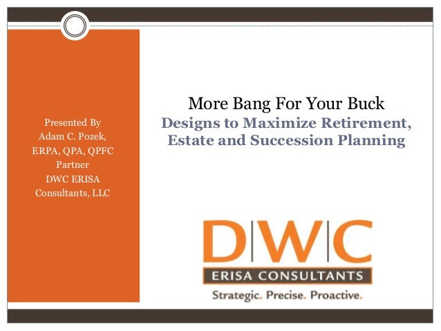 More Bang For Your Buck Presented By Adam C. Pozek, ERPA, QPA, QPFC Partner DWC ERISA Consultants, LLC  Designs to Maximiz...