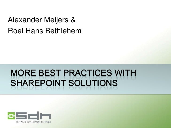 Alexander Meijers & <br />Roel Hans Bethlehem<br />More best practices with SharePoint solutions<br />
