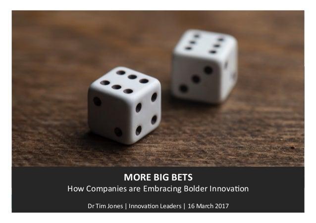 WWW.INNOVATIONLEADERS.ORG  MOREBIGBETS HowCompaniesareEmbracingBolderInnova7on  DrTimJones|Innova7onLeade...