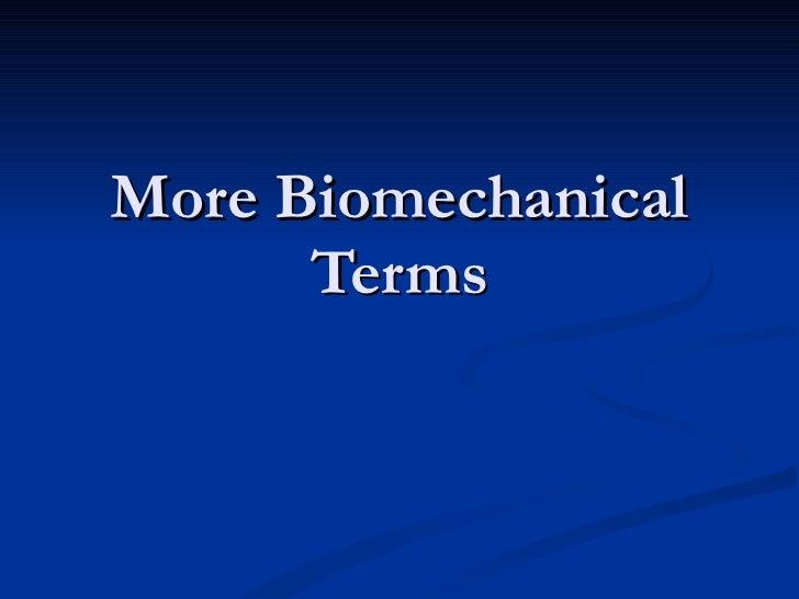 More Biomechanical Terms