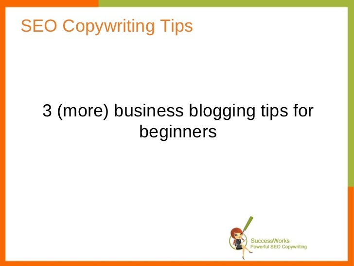 SEO Copywriting Tips 3 (more) business blogging tips for beginners