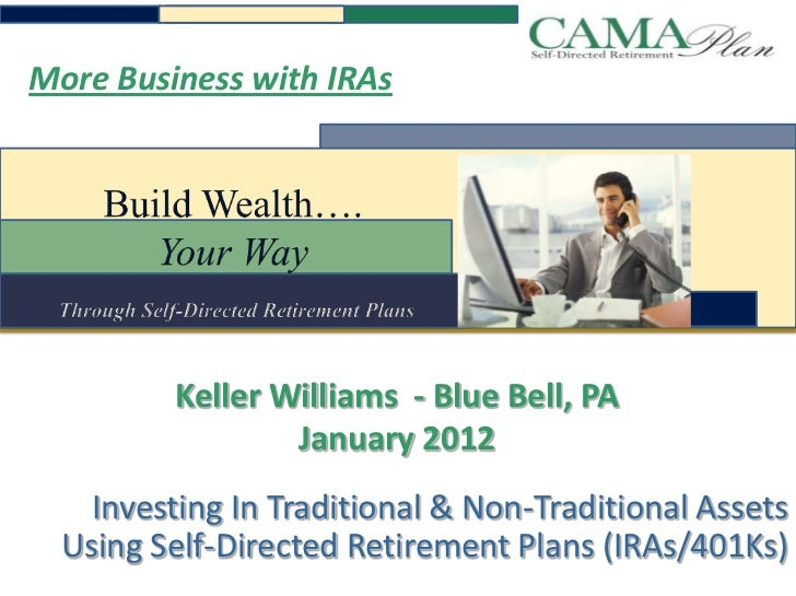 More Business with IRAs         Keller Williams - Blue Bell, PA                 January 2012    Investing In Traditional &...