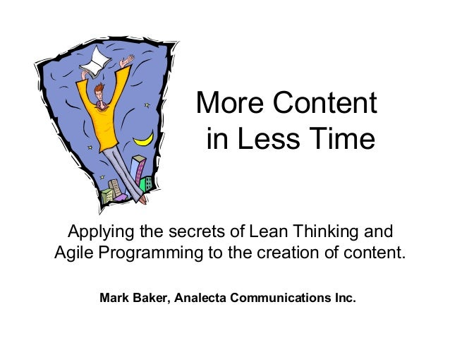 More Content                   in Less Time Applying the secrets of Lean Thinking andAgile Programming to the creation of ...
