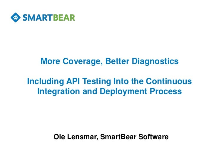 More Coverage, Better DiagnosticsIncluding API Testing Into the Continuous   Integration and Deployment Process      Ole L...