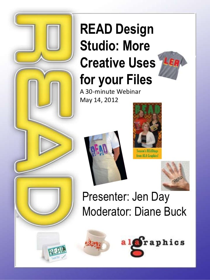 READ Design        Studio: More        Creative Uses        for your Files        A 30-minute Webinar   READ May 14, 2012 ...
