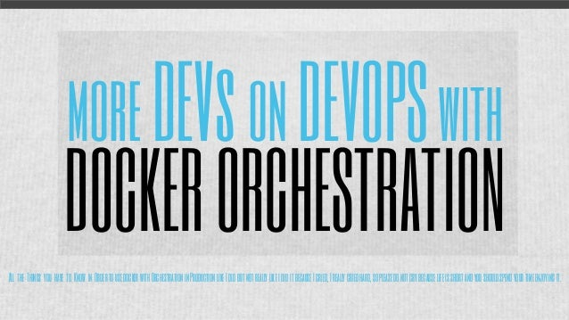 moreDEVsonDEVOPSwith DOCKERORCHESTRATION All the Things you have to Know in OrdertousedockerwithOrchestrationinProductionl...