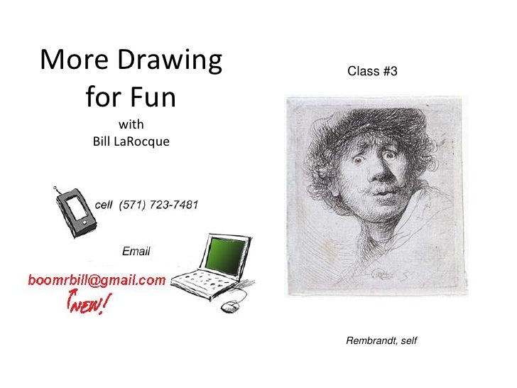 More Drawing       Class #3  for Fun         with   Bill LaRocque                   Rembrandt, self